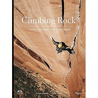 Climbing Rock - Vertical Explorations Across North Americs by Jesse Ly