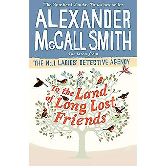 To the Land of Long Lost Friends by Alexander McCall Smith - 97814087