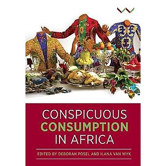 Conspicuous Consumption in Africa by Deborah Posel - 9781776143641 Bo