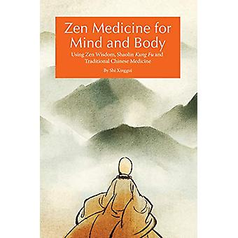 Zen Medicine for Mind and Body - Using Zen Wisdom - Shaolin Kung Fu an
