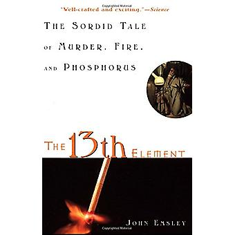 13th Element - The Sordid Tale of Murder - Fire and Phosphorous by Joh