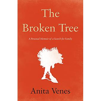 The Broken Tree  A Personal Memoir of a Search for Family by Anita Venes
