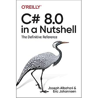 C# 8.0 in a Nutshell: The� Definitive Reference