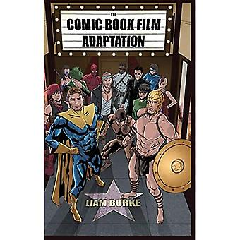 The Comic Book Film Adaptation: Exploring Modern� Hollywood's Leading Genre