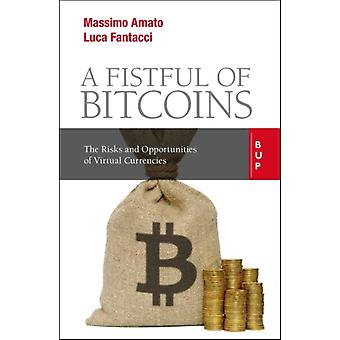 A Fistful of Bitcoins  The Risks and Opportunities of Virtual Currencies by Massimo Amato & Luca Fantacci