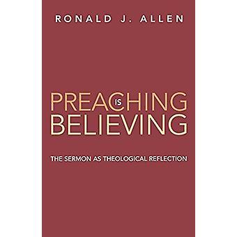 Preaching is Believing - Predikan som teologisk reflektion av Ronal