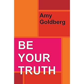Be Your Truth by Amy Goldberg - 9780986520822 Book
