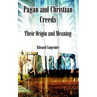 Pagan and Christian Creeds - Their Origin and Meaning by Edward Carpen