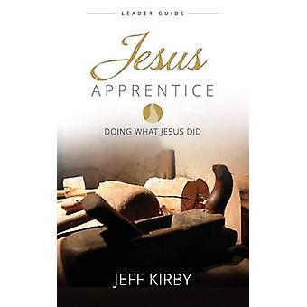 Jesus Apprentice Leader Guide by Jeff Kirby - 9781426787775 Book