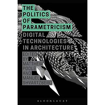 The Politics of Parametricism - Digital Technologies in Architecture b