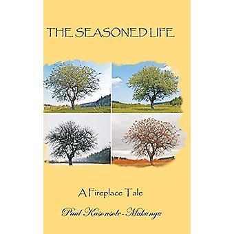 The Seasoned Life - A Fireplace Tale by Paul Kasonsole-Mukungu - 97814