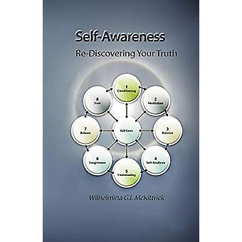 Self-Awareness - Re-Discovering Your Truth by Wilhelmina G.I. McKittri