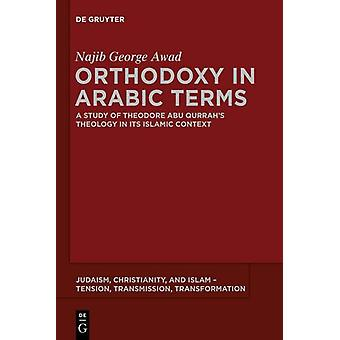 Orthodoxy in Arabic Terms - A Study of Theodore Abu Qurrah's Theology