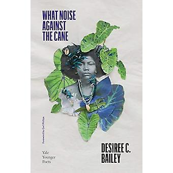 What Noise Against the Cane by Desiree C. Bailey