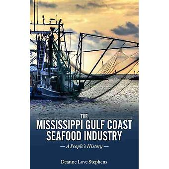 The Mississippi Gulf Coast Seafood Industry by Deanne Love Stephens