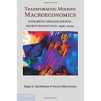 Transforming Modern Macroeconomics: Exploring Disequilibrium Microfoundations, 1956-�2003 (Historical Perspectives...