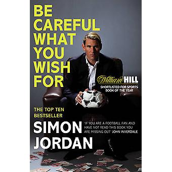 Be Careful What You Wish for by Simon Jordan - 9780224091824 Book