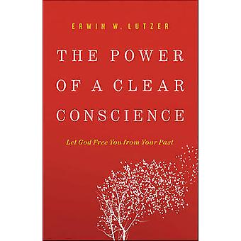 The Power of a Clear Conscience - Let God Free You from Your Past by E