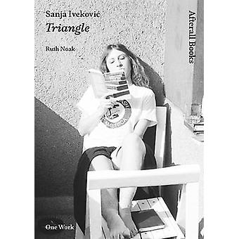 Sanja Ivekovic - Triangle by Ruth Noack - 9781846380945 Book