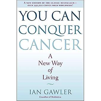 You Can Conquer Cancer: A New Way of Living