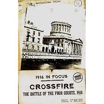 Crossfire: The Battle of the Four Courts, 1916 (1916 in Focus)