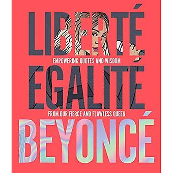 Liberte Egalite Beyonce: Empowering quotes and wisdom from our fierce and � flawless queen