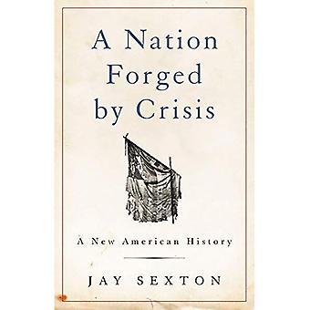Une Nation forgée par la crise: une nouvelle histoire américaine