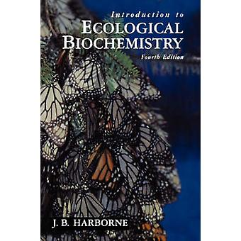 Introduction to Ecological Biochemistry by Harborne & J. B.