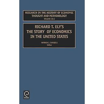 Richard T. Ely. the Story of Economics in the United States by Samuels & Warren J.