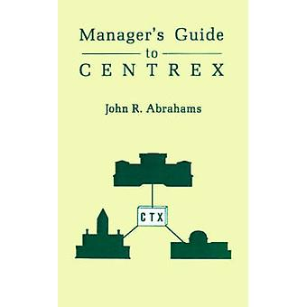 Managers Guide to Centrex by Abrahams & John R.