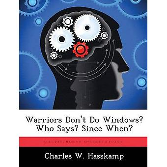 Warriors Dont Do Windows Who Says Since When by Hasskamp & Charles W.