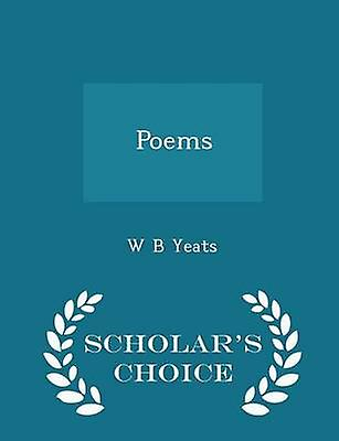 Poems  Scholars Choice Edition by Yeats & W B