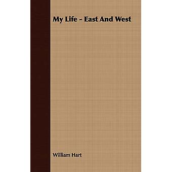 My Life  East And West by Hart & William