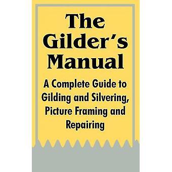 De Gilders handleiding A Complete Guide to vergulden en Silvering foto inlijsten en herstellen door anoniem