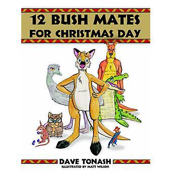 12 Bush Mates for Christmas Day by Tonash & Dave