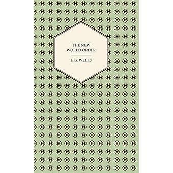 New World Order of het is haalbaar hoe het kan worden bereikt en What Sort of World een wereld vrede zullen moeten worden door Wells & H. G.