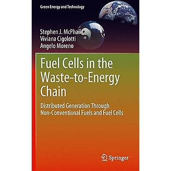 Fuel Cells in the WastetoEnergy Chain  Distributed Generation Through NonConventional Fuels and Fuel Cells by McPhail & Stephen J.
