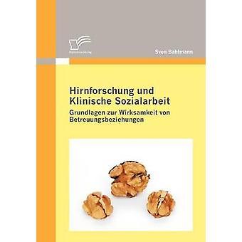 Hirnforschung Und weiteren Sozialarbeit Grundlagen Zur Wirksamkeit von Betreuungsbeziehungen von Bahlmann & Sven