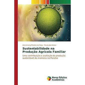 Sustentabilidade na Produo Agrcola Familiar by Silva Armistrong Martins da