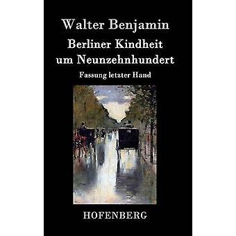 Berliner Kindheit um Neunzehnhundert door Walter Benjamin