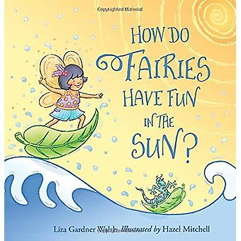 How Do Fairies Have Fun in the Sun? by Liza Gardner Walsh - 978160893