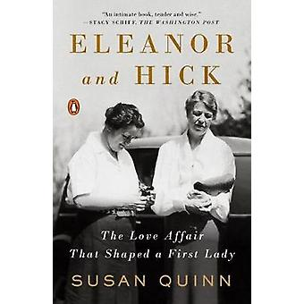 Eleanor And Hick - The Love Affair That Shaped a First Lady by Susan Q