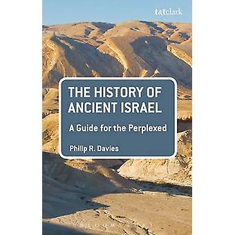 The History of Ancient Israel - A Guide for the Perplexed by Philip R.