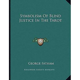 Symbolism of Blind Justice in the Tarot by George Fatham - 9781163019