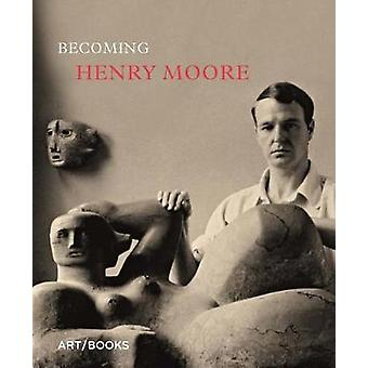 Becoming Henry Moore by Hannah Higham - 9781908970329 Book