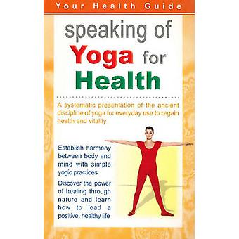 Speaking of Yoga for Health - A Systematic Presentation of the Ancient