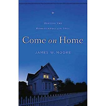 Come on Home: Healing the Homesickness of the Soul