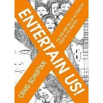 Entertain Us! - The Rise and Fall of Alternative Rock in the Nineties