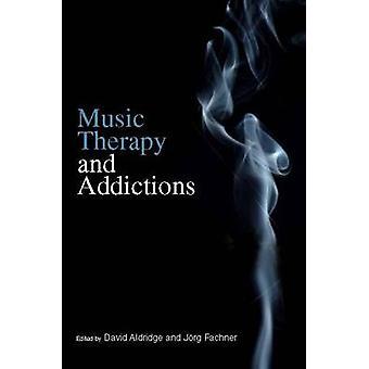 Music Therapy and Addictions by David Aldridge - Jorg Fachner - Tsvia