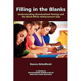 Filling in the Blanks Understanding Standardized Testing and the Black by Arbuthnot & Keena